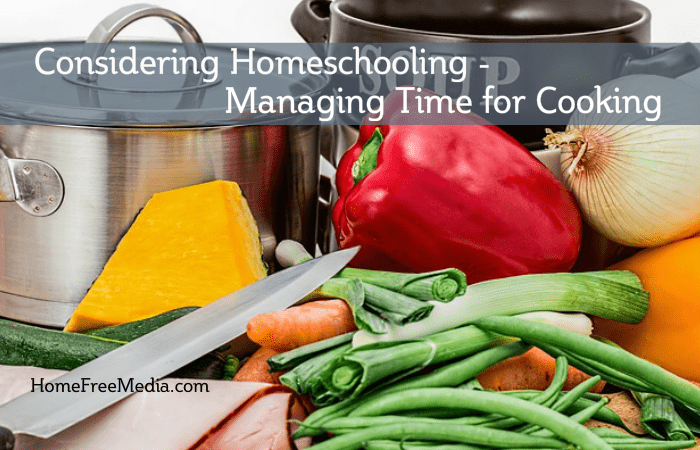Considering Homeschooling – Managing Time for Cooking