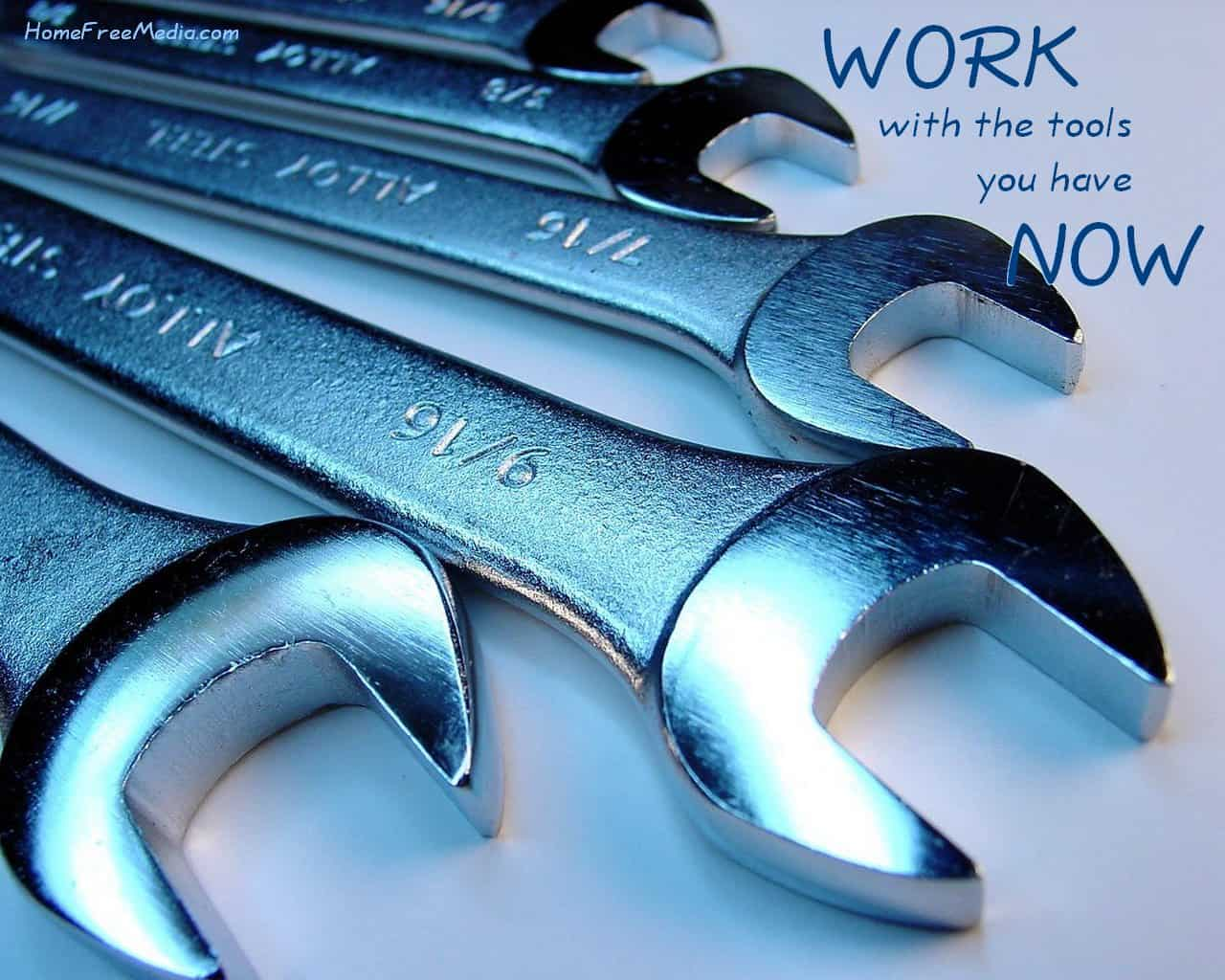 Tools – Work with What You Have Now
