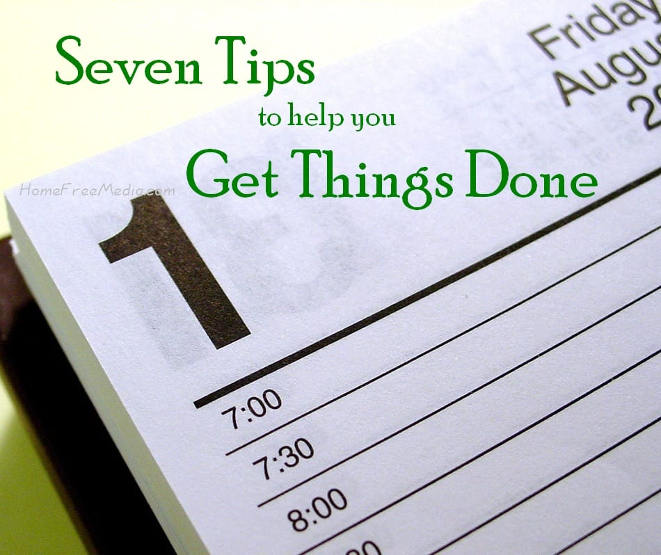 Seven Tips to Help You Get Things Done