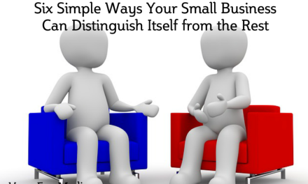 Six Simple Ways Your Small Business Can Distinguish Itself from the Rest