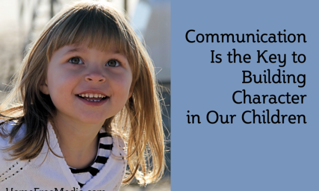Communication Is the Key to Building Character in Our Children