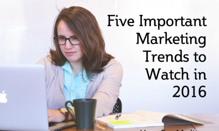 Five Important Marketing Trends to Watch in 2016