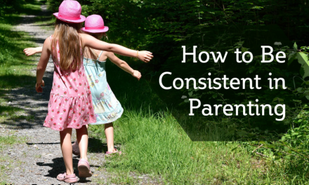 How to Be Consistent in Parenting