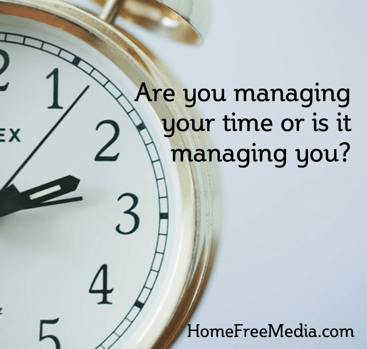 Are You Managing Your Time or Is It Managing You?