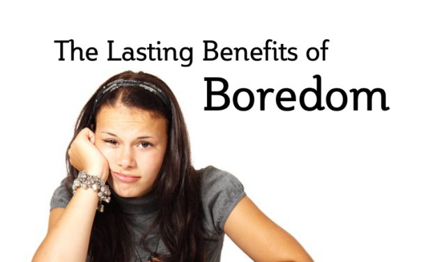 The Lasting Benefits of Boredom