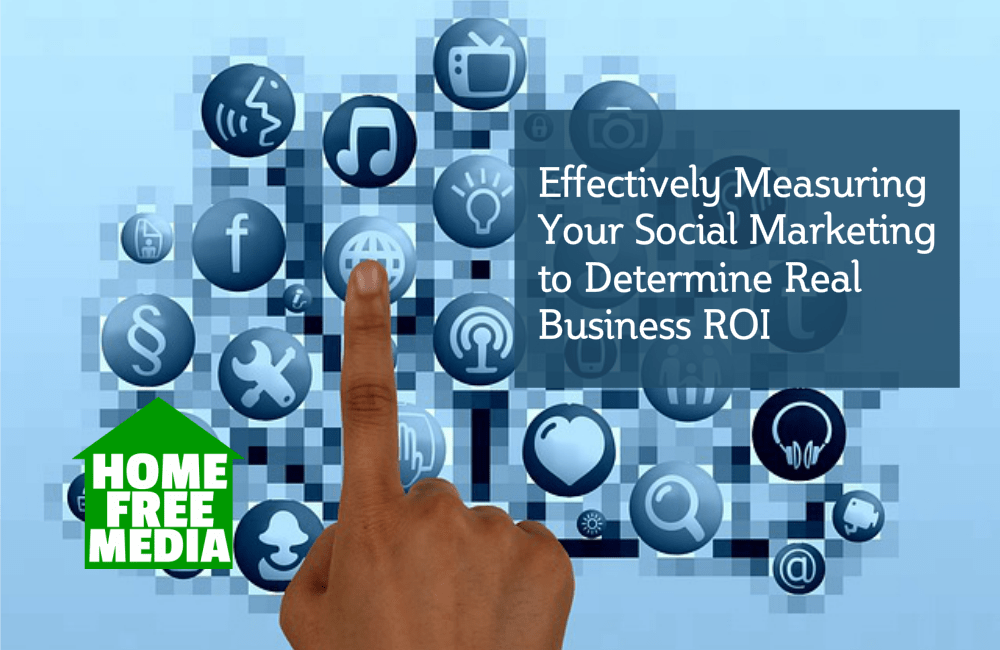 Effectively Measuring Your Social Marketing to Determine Real Business ROI
