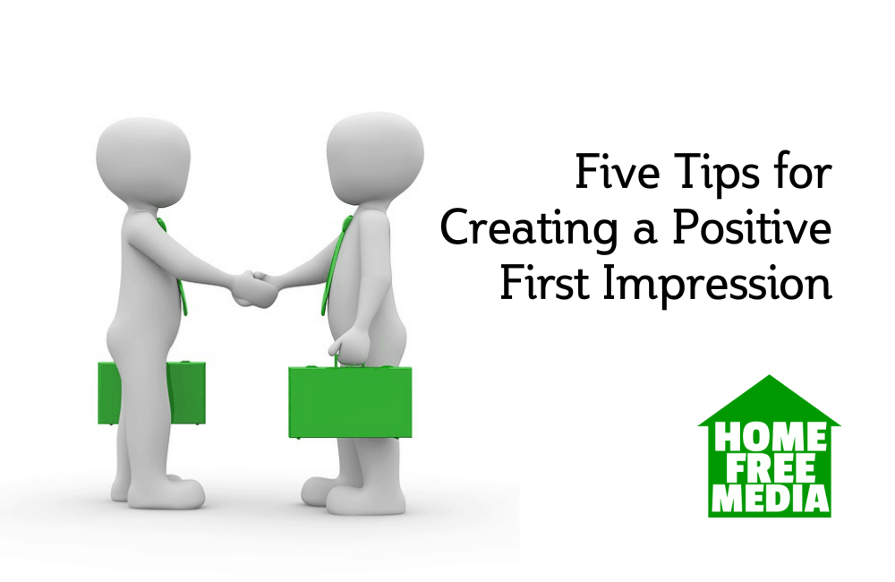 Five Tips for Creating a Positive First Impression