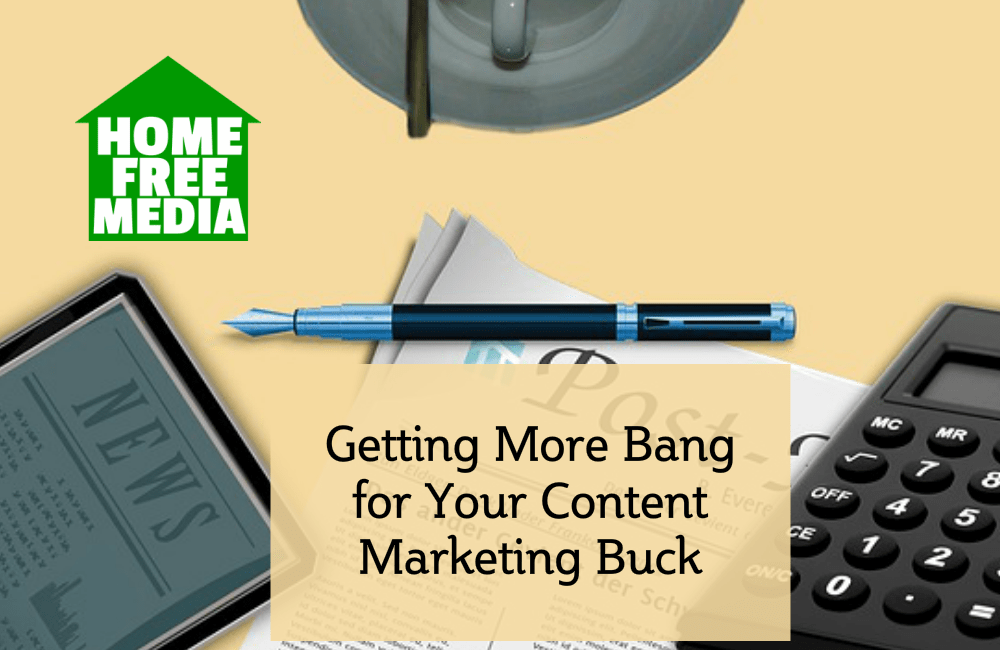 Getting More Bang for Your Content Marketing Buck