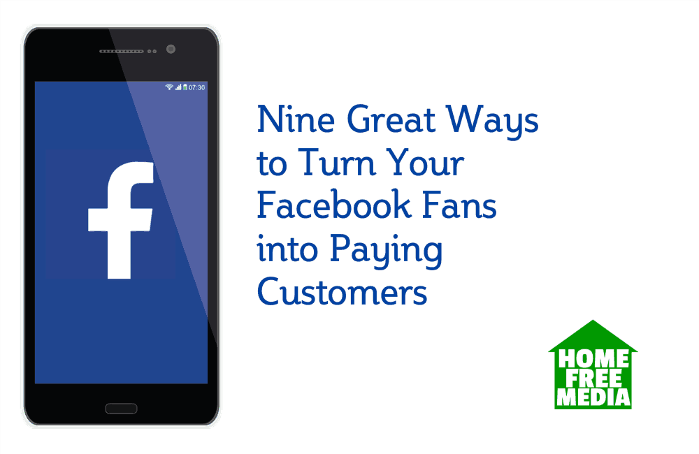 Nine Great Ways to Turn Your Facebook Fans into Paying Customers