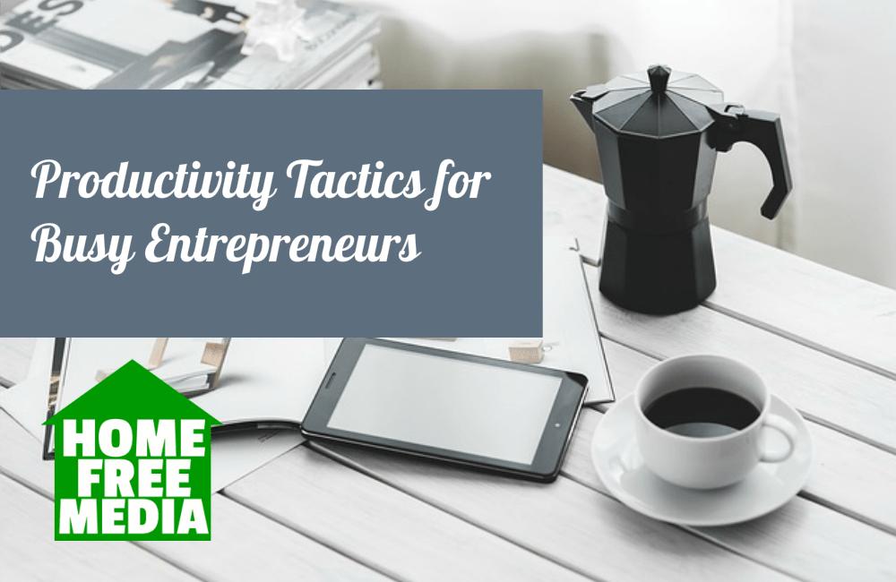 Productivity Tactics for Busy Entrepreneurs