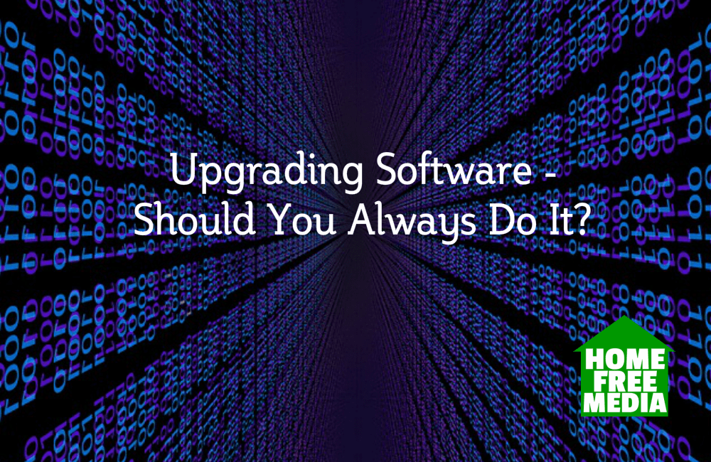 Upgrading Software - Should You Always Do It