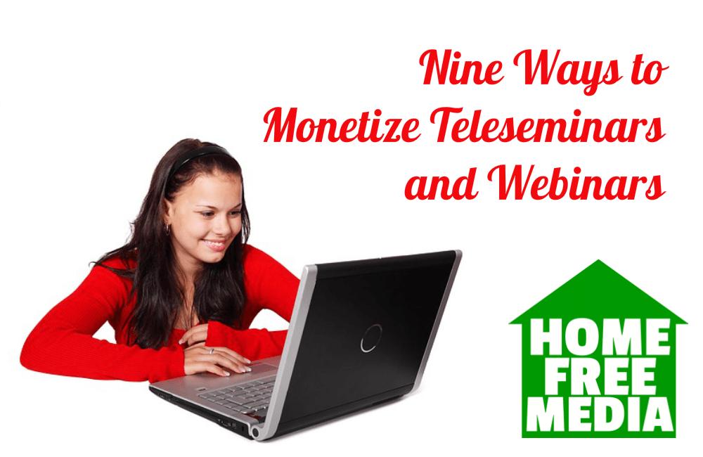 Nine Ways to Monetize Teleseminars and Webinars