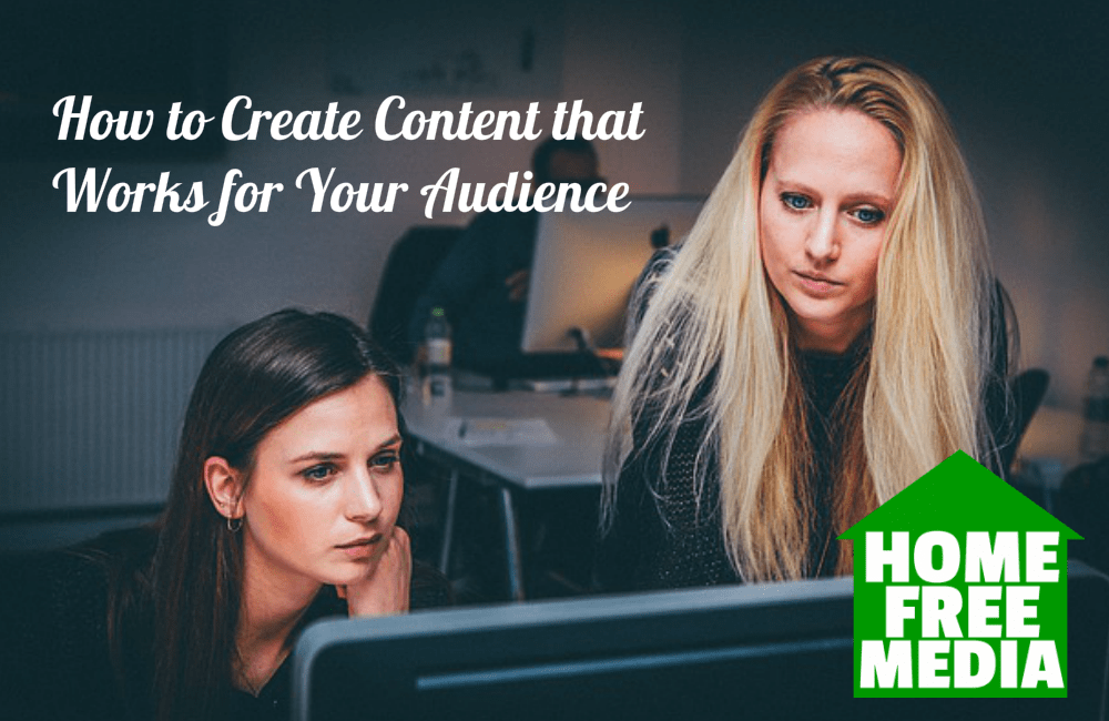 How to Create Content that Works for Your Audience