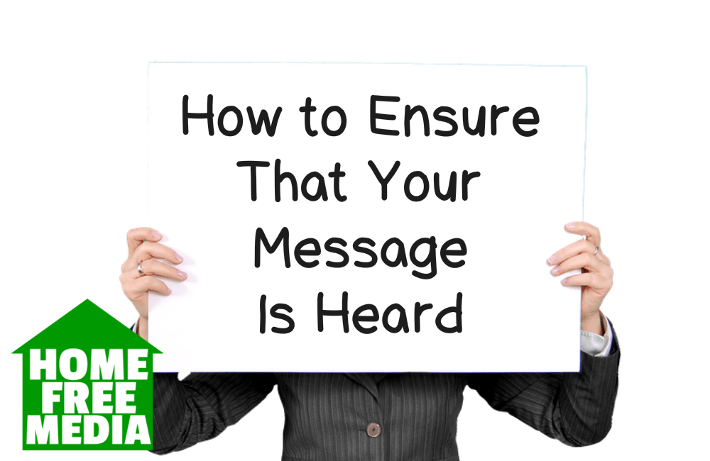 How to Ensure That Your Message Is Heard