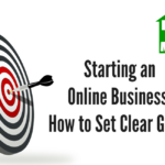 Starting an Online Business: How to Set Clear Goals