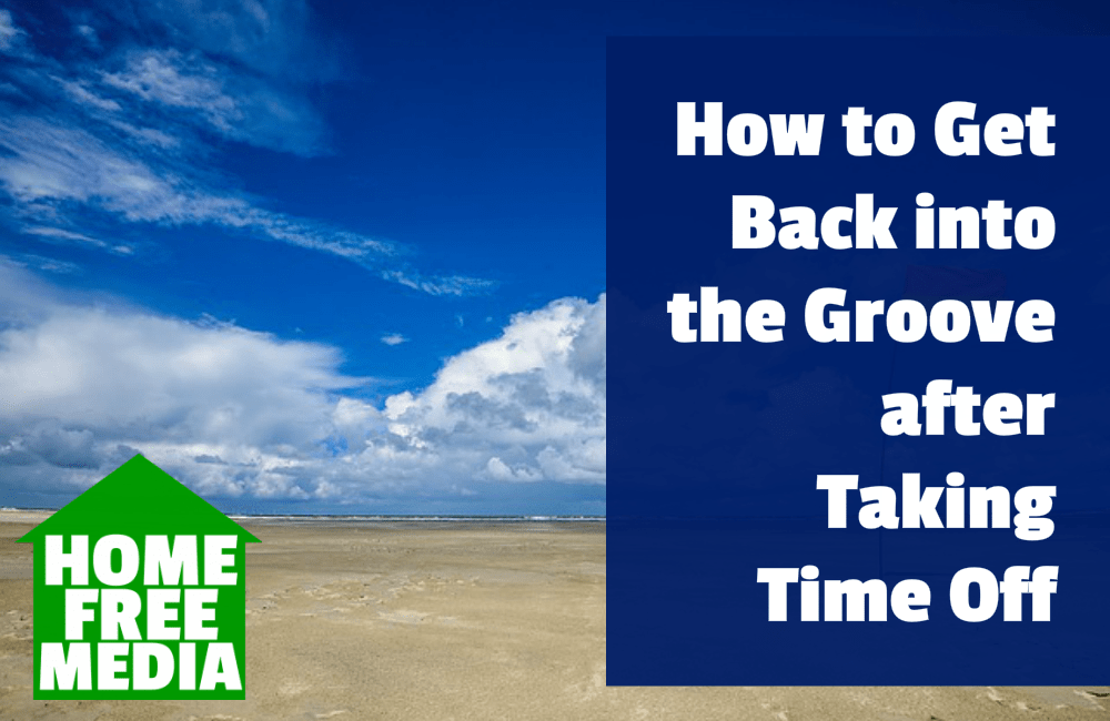 How to Get Back into the Groove after Taking Time Off