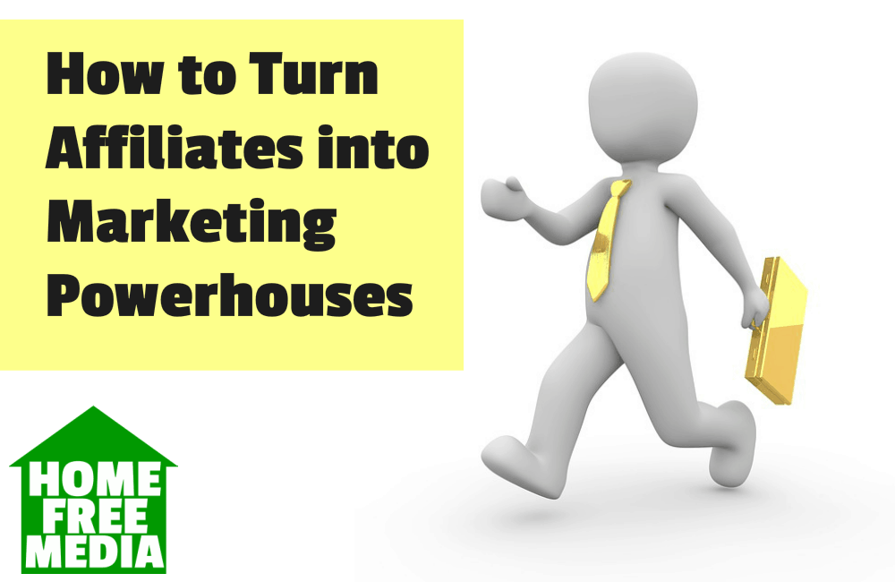 How to Turn Affiliates into Marketing Powerhouses