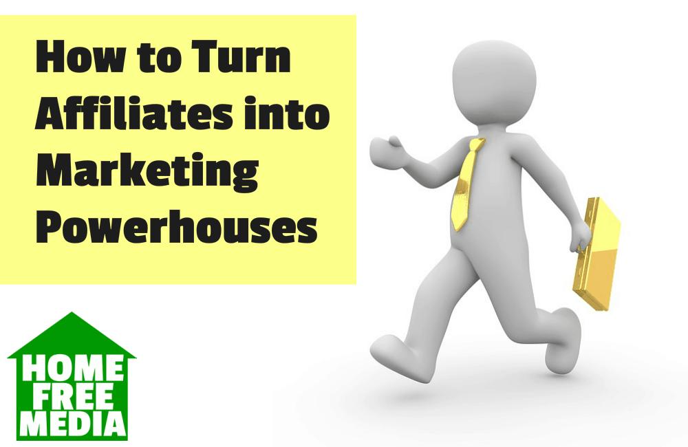 How to Turn Affiliates into Marketing Powerhouses