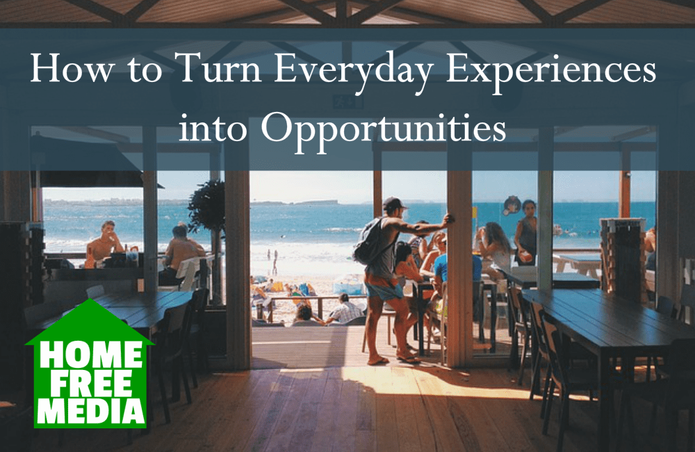 How to Turn Everyday Experiences into Opportunities