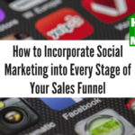 How to Incorporate Social Marketing into Every Stage of Your Sales Funnel