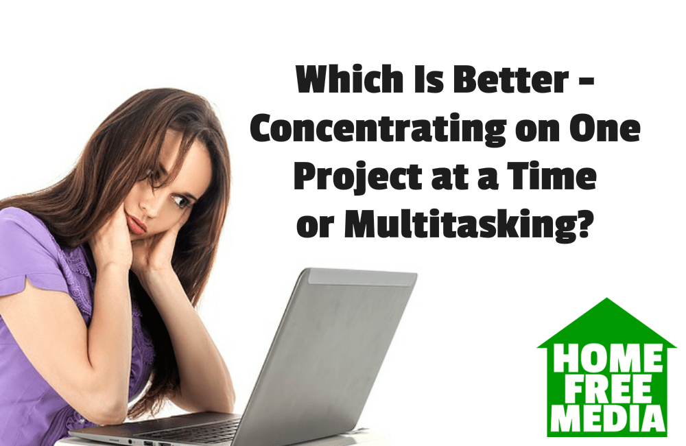 Which Is Better - Concentrating on One Project at a Time or Multitasking