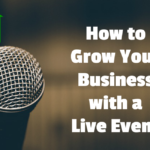How to Grow Your Business with a Live Event