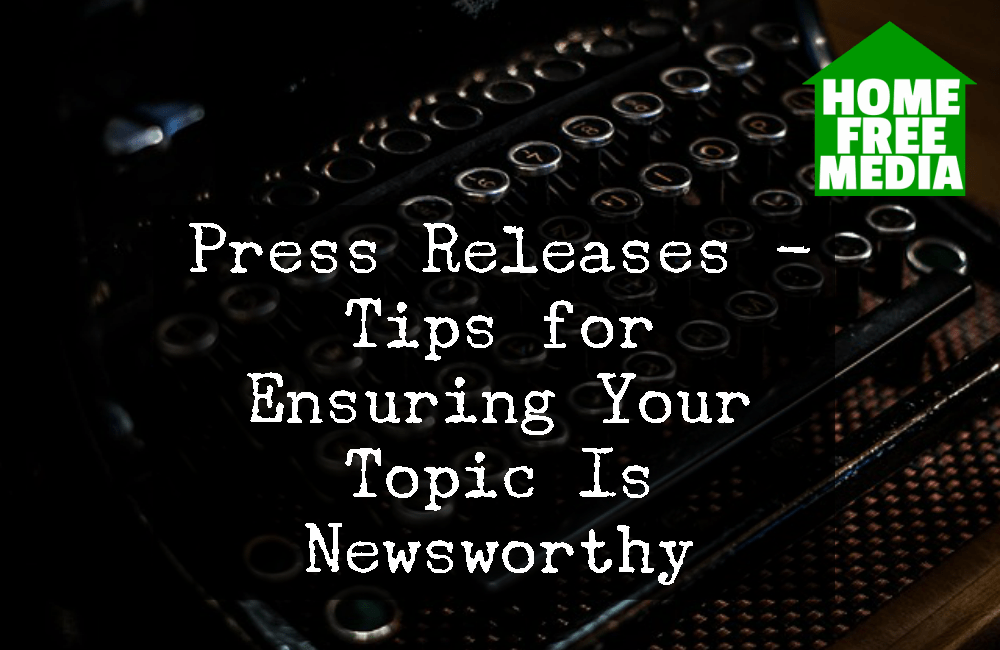Press Releases - Tips for Ensuring Your Topic Is Newsworthy