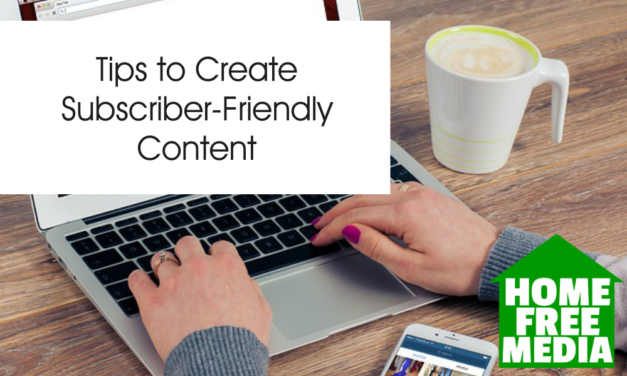 Tips to Create Subscriber-Friendly Content