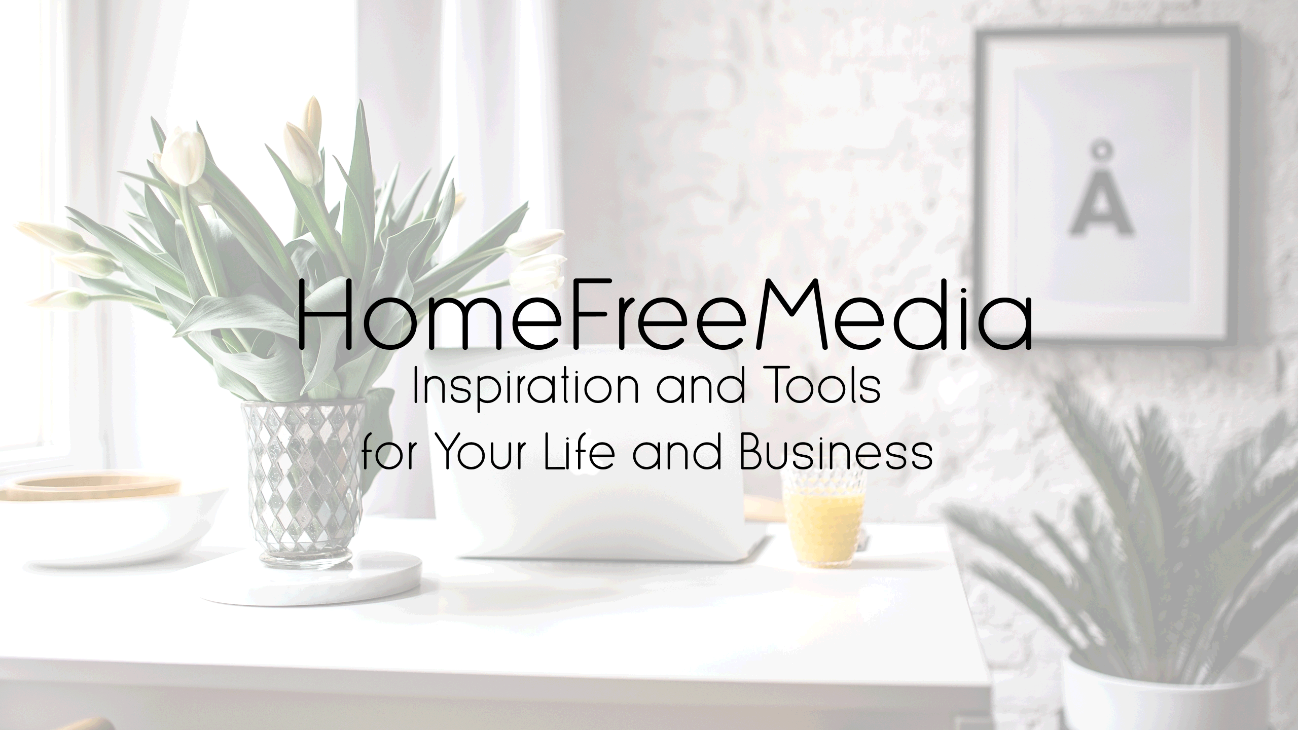 HomeFreeMedia - Inspiration and Tools for Your Life and Business