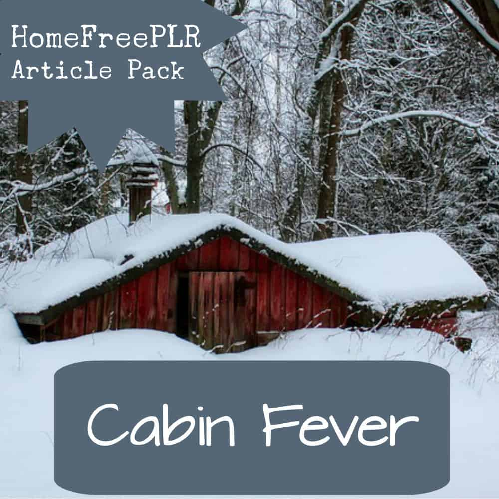 cabin fever PLR article pack