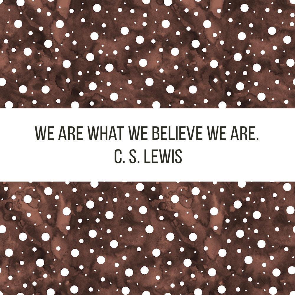 we are what we believe we are - cs lewis